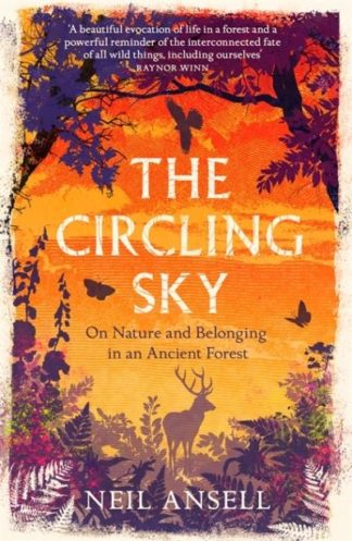 The Circling Sky: On Nature and Belonging in an Ancient Forest by Neil Ansell