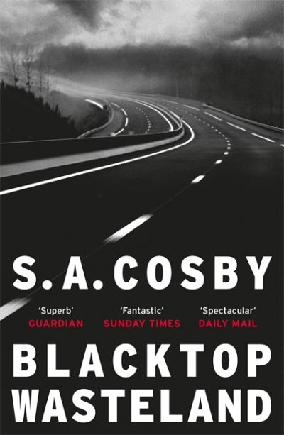 Blacktop Wasteland: one of the most thrilling and acclaimed crime novels of the  by S. A. Cosby