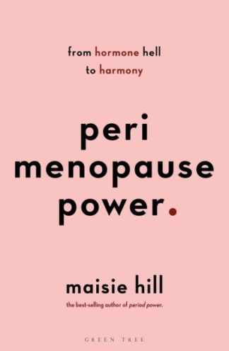 Perimenopause Power: Navigating your hormones on the journey to menopause by Maisie Hill