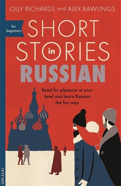Short Stories in Russian for Beginners: Read for pleasure at your level, expand  by Olly Richards