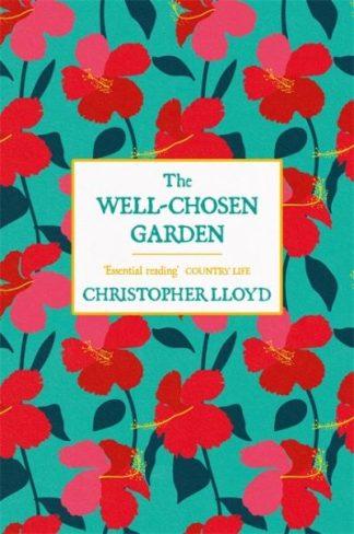 The Well-Chosen Garden by Christopher Lloyd