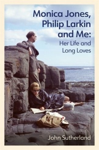 Monica Jones, Philip Larkin and Me: Her Life and Long Loves by John Sutherland