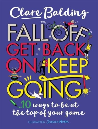 Fall Off, Get Back On, Keep Going: 10 ways to be at the top of your game! by Clare Balding