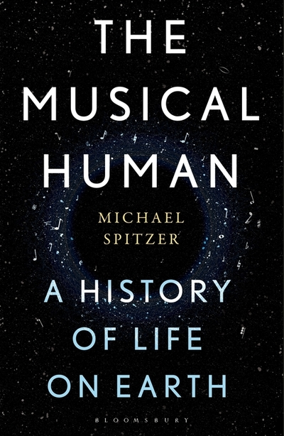 The Musical Human: A History of Life on Earth by Michael Spitzer