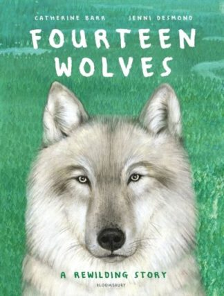 Fourteen Wolves: A Rewilding Story by Catherine Barr