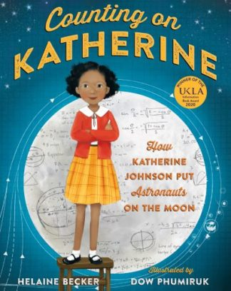 Counting on Katherine: How Katherine Johnson Put Astronauts on the Moon by Helaine Becker