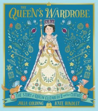 The Queen's Wardrobe: The Story of Queen Elizabeth II and Her Clothes by Julia Golding