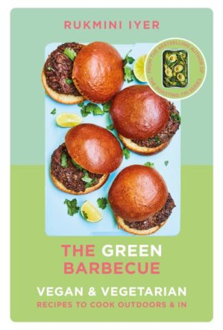 The Green Barbecue: Modern Vegan & Vegetarian Recipes to Cook Outdoors & In by Rukmini Iyer
