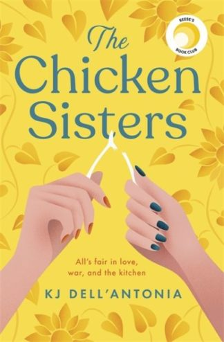 The Chicken Sisters: A Reese's Book Club Pick & New York Times Bestseller by KJ Dell'Antonia