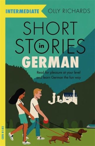 Short Stories in German for Intermediate Learners: Read for pleasure at your lev by Olly Richards