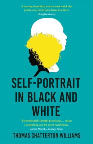 Self-Portrait in Black and White: Unlearning Race by Thomas Chattert Williams