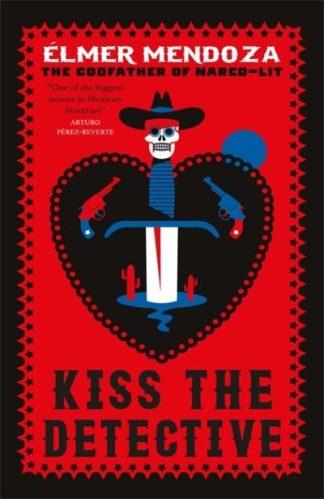 Kiss the Detective: A Lefty Mendieta Investigation (Book 4) by Elmer Mendoza