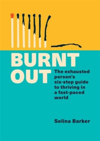 Burnt Out: The exhausted person's six-step guide to thriving in a fast-paced wor by Selina Barker