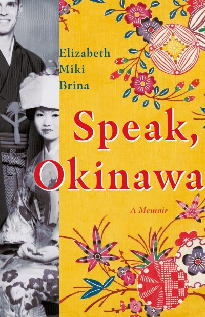 Speak, Okinawa: A Memoir by Elizabeth Miki Brina