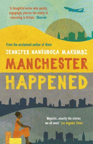 Manchester Happened by Jennifer Nansub Makumbi