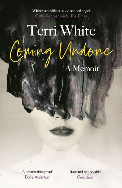Coming Undone: A Memoir by Terri White
