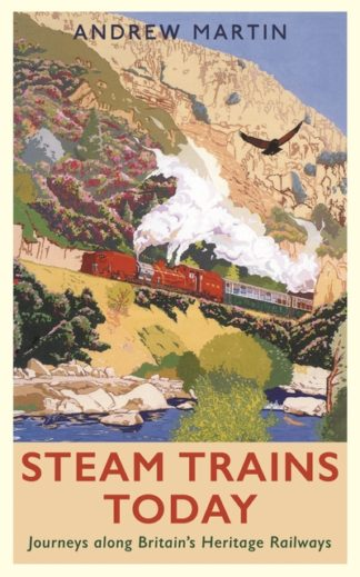 Steam Trains Today: Journeys Along Britain's Heritage Railways by Andrew Martin