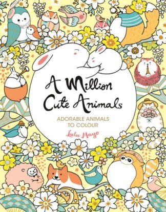A Million Cute Animals: Adorable Animals to Colour by Lulu Mayo