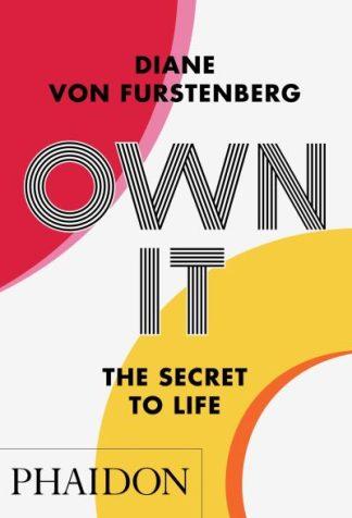 Own It: The Secret to Life by Diane von Furstenberg