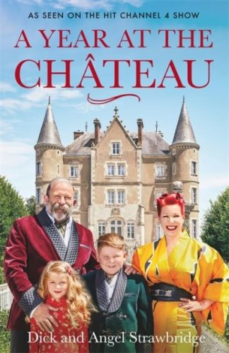 A Year at the Chateau: As seen on the hit Channel 4 show by Dick Strawbridge