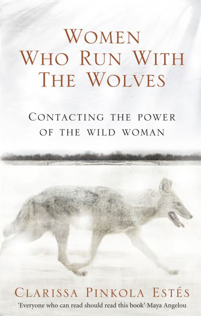 Women Who Run With The Wolves by Clarissa Pinkol Estes