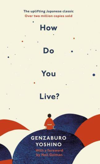 How Do You Live? by Genzaburo Yoshino