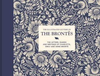 The Illustrated Letters of the Brontes: The letters, diaries and writings of Cha by Juliet Gardiner