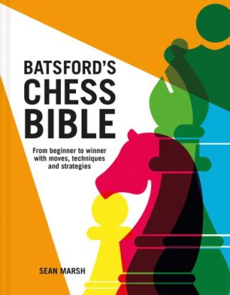 Batsford's Chess Bible: From beginner to winner with moves, techniques and strat by Sean Marsh