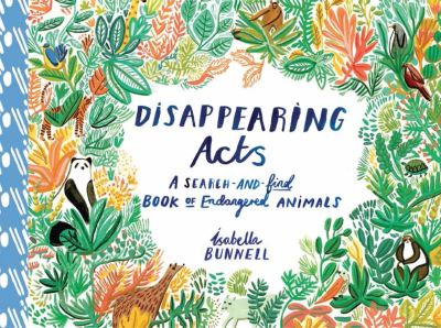 Disappearing Acts: A Search-and-Find Book of Endangered Animals by Isabella Bunnell