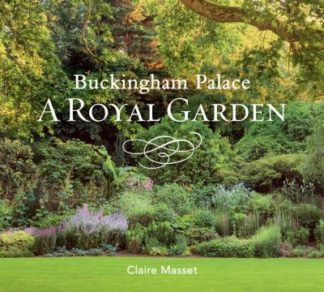 Buckingham Palace: A Royal Garden by Claire Masset