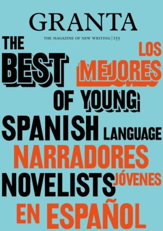 Granta 155: Best of Young Spanish-Language Novelists 2 by Sigrid Rausing