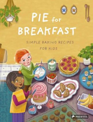 Pie for Breakfast: Simple Baking Recipes for Kids by Cynthia Cliff