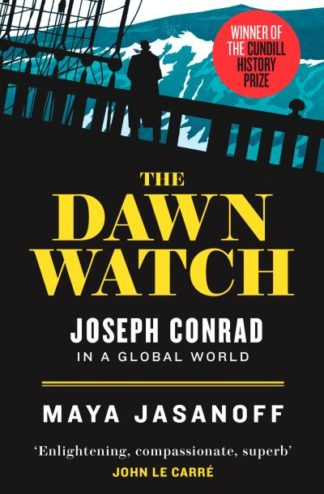 The Dawn Watch: Joseph Conrad in a Global World by Maya Jasanoff