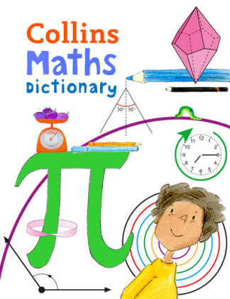 Collins Maths Dictionary: Illustrated learning support for age 7+ (Collins Dicti by Dictionaries Collins