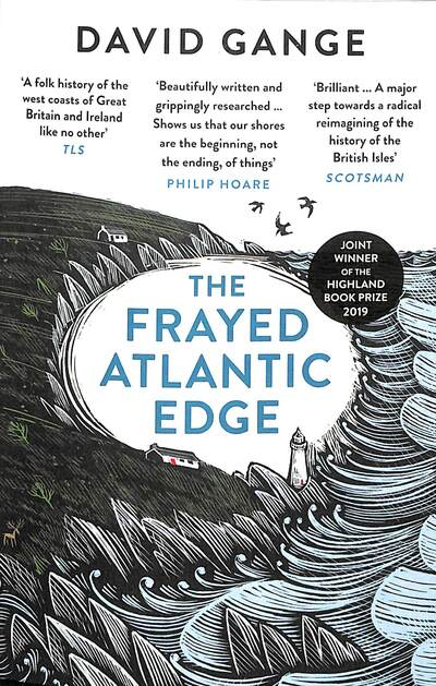 The Frayed Atlantic Edge: A Historian's Journey from Shetland to the Channel by David Gange