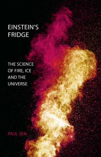 Einstein's Fridge: The Science of Fire, Ice and the Universe by Paul Sen