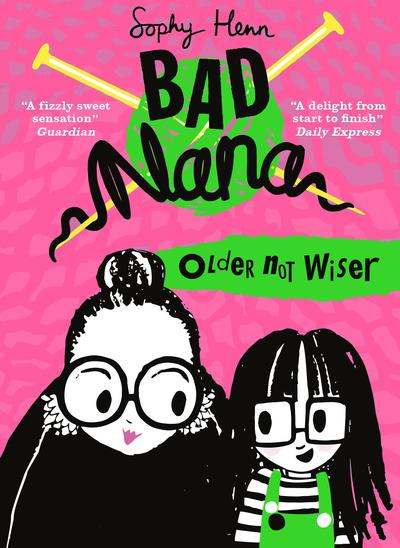 Older Not Wiser (Bad Nana) by Sophy Henn