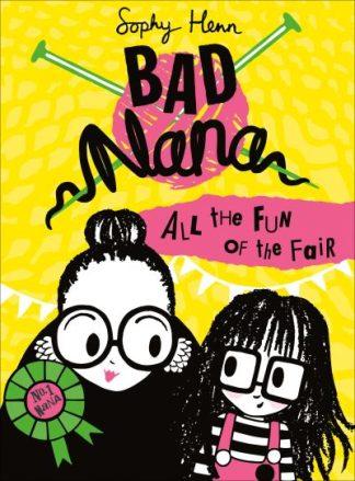 All the Fun of the Fair (Bad Nana, Book 2) by Sophy Henn