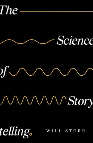The Science of Storytelling by Will Storr