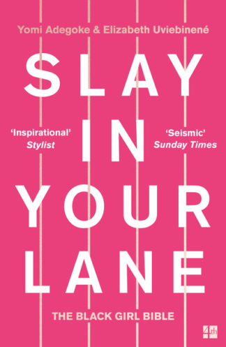 Slay In Your Lane: The Black Girl Bible by Yomi Adegoke