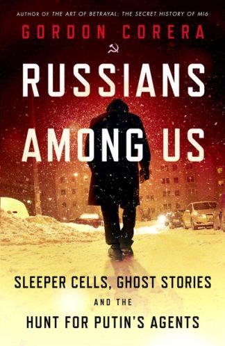 Russians Among Us by Gordon Corera