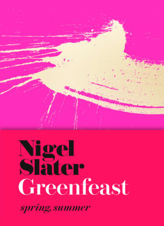 Greenfeast Spring Summer by Nigel Slater