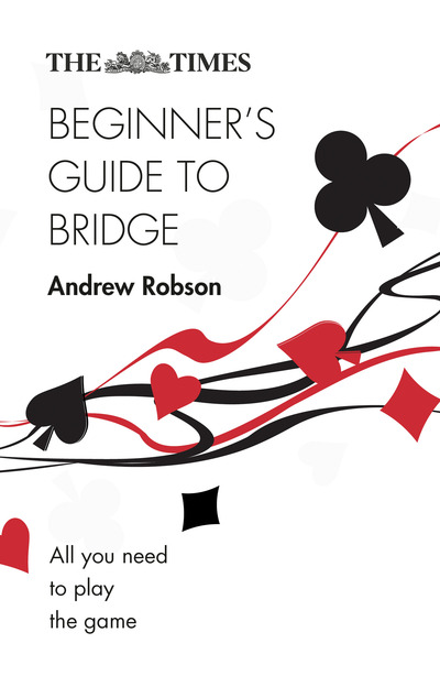 Times Beginners Guide To Bridge by Andrew Robson