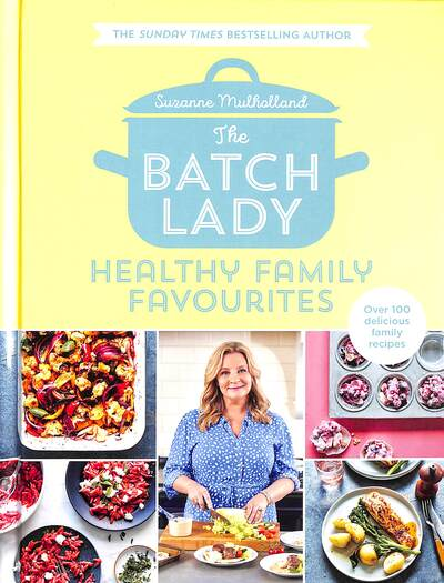 The Batch Lady: Healthy Family Favourites by Suzanne Mulholland