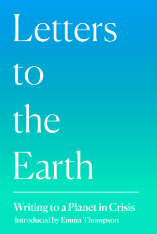 Letters to the Earth: Writing to a Planet in Crisis by