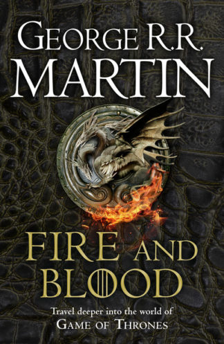 Fire and Blood: 300 Years Before A Game of Thrones (A Targaryen History) (A Song by George R.R. Martin