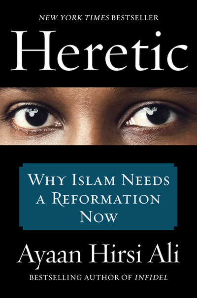 Heretic: Why Islam Needs a Reformation Now by Ali, Ayaan Hirsi