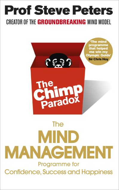The Chimp Paradox: The Acclaimed Mind Management Programme to Help You Achieve S by Dr Steve Peters