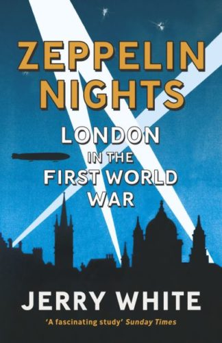 Zeppelin Nights: London in the First World War by Jerry White