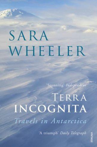 Terra Incognita: Travels in Antarctica by Sara Wheeler